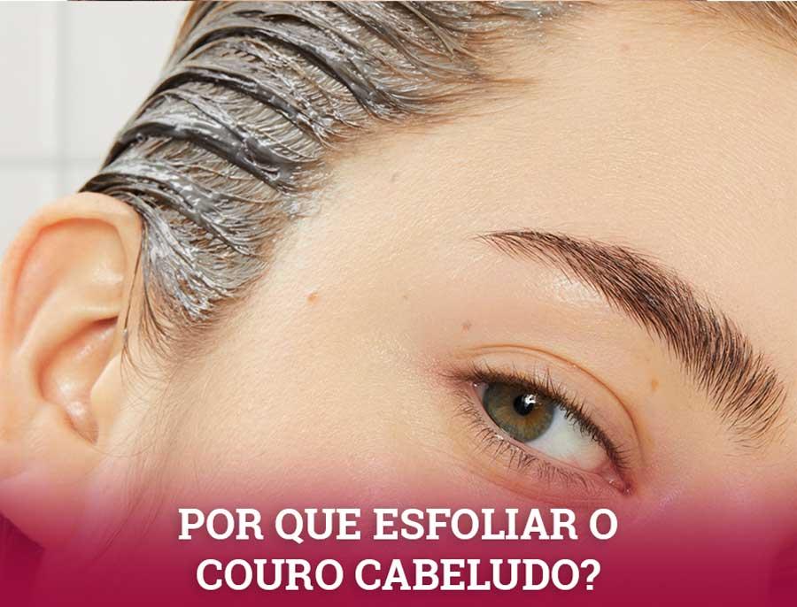 esfoliação capilar - por que esfoliar o couro cabeludo